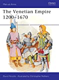 Nicolle, David: The Venetian Empire 1200-1670 (Men-at-Arms)