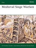 Gravett, Christopher: Medieval Siege Warfare