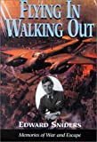 Sniders, Edward: Flying In, Walking Out: Memories of War and Escape 1939-1945