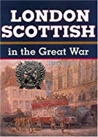 The London Scottish in the Great War by Mark…