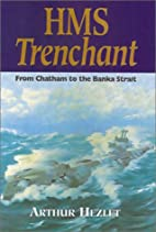 HMS Trenchant: From Chatham to the Banka…