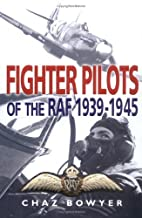 Fighter pilots of the RAF, 1939-1945 by Chaz…