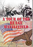 Cavanagh, William: A Tour of the Bulge Battlefield