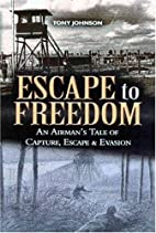 ESCAPE TO FREEDOM, AN AIRMANS TALE OF…