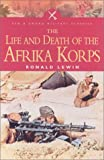 Lewin, Ronald: The Life and Death of the Afrika Korps: A Biography