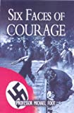 Foot, M. R. D.: Six Faces of Courage: Secret Agents Against Nazi Tyranny
