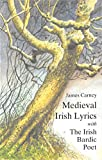 Carney, James: Medieval Irish Lyrics: Selected and Translated. With, the Irish Bardic Poet  A Study in the Relationship of Poet and Patron
