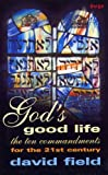 Field, David: God's Good Life: Ten Commandments for the 21st Century
