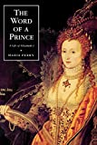 Perry, Maria: The Word of a Prince: A Life of Elizabeth I from Contemporary Documents