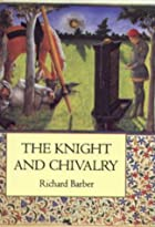 The Knight and Chivalry by Richard Barber