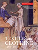 Crowfoot, Elisabeth: Textiles and Clothing, C.1150-C.1450 : Finds from Medieval Excavations in London