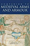 Nicolle, David: A Companion to Medieval Arms and Armour