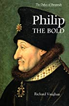Philip the Bold: The Dukes Of Burgundy by…