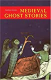 Joynes, Andrew: Medieval Ghost Stories: An Anthology of Miracles, Marvels and Prodigies