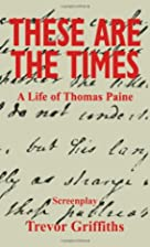These Are the Times: A Life of Thomas Paine…