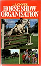 Horse show organisation by L. C. Cooper