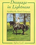 Loch, Sylvia: Dressage In Lightness: Speaking the Horse's Language