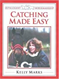Marks, Kelly: Catching Horse Made Easy