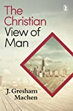 MacHen, J. Gresham: The Christian View of Man