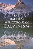 Albert N. Martin: The Practical Implications of Calvinism