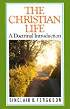 The Christian Life: A Doctrinal Introduction…