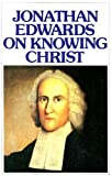 Edwards, Jonathan: Jonathan Edwards on Knowing Christ