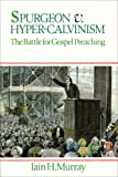 Murray, Iain H.: Spurgeon Vs Hyper Calvinism: The Battle for Gospel Preaching
