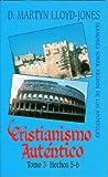 D. Martyn Lloyd-Jones: Cristianismo Autentico- Tomo 3 ; Sermones Sobre Hechos de los Apostoles (Cristianismo Autentico; Sermones Sobre Hechos de los Apostoles) (Spanish Edition)