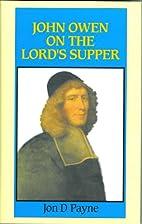 John Owen on the Lord's Supper by Jon D.…