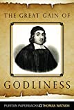 Thomas Watson: The Great Gain of Godliness: Practical Notes on Malachi 3:16-18 (Puritan Paperback)