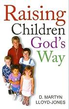 Raising Children God's Way by David Martyn…