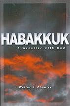 Habakkuk: A Wrestler with God by Walter J.…