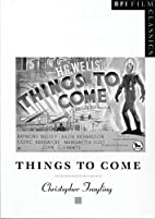Things to Come (Bfi Film Classics) by…