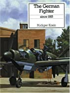 German Fighter Since 1915 by Rudiger Kosin
