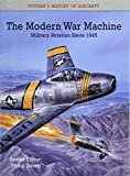 Jarrett, Philip: The Modern War Machine: Military Aviation since 1948