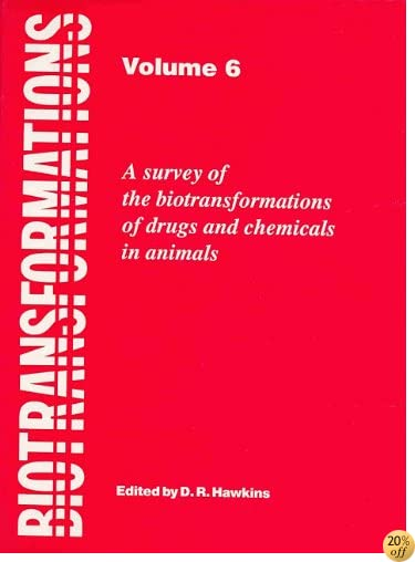Biotransformations: A Survey of the Biotransformations of Drugs and Chemicals in Animals: Volume 6