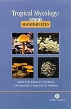 Tropical Mycology: Volume 1, Macromycetes…