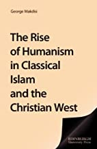 The Rise of Humanism in Classical Islam and…
