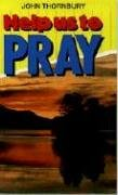 Help Us to Pray by John Thornbury
