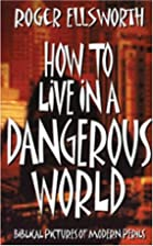 How to Live in a Dangerous World by Roger…