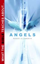 What the Bible Teaches about Angels by Roger…