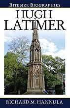 Hugh Latimer (Bitesize Biographies) by…