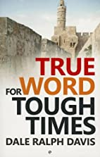 True Word for Tough Times by Dale Ralph…