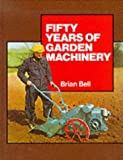 Bell, Brian: 50 Years of Garden Machinery