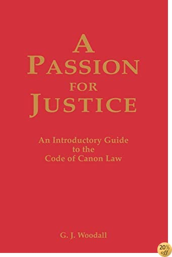 TA Passion for Justice: A Practical Guide to the Code of Canon Law