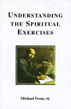Understanding the Spiritual Exercises by…