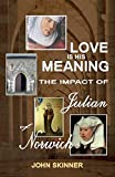 Skinner, John: Love is His Meaning. The Impact of Julian of Norwich