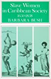 Bush, Barbara: Slave Women in Caribbean Society, 1650-1838