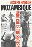 Hanlon, Joseph: Mozambique: Who Calls the Shots?