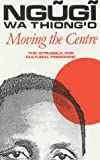 Ngugi Wa Thiongo: Moving the Centre: The Struggle for Cultural Freedoms